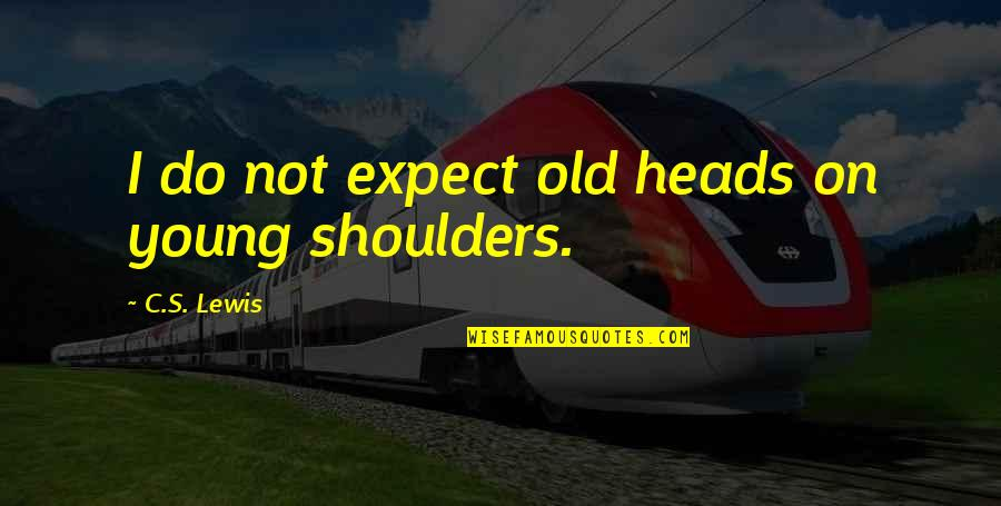 Best Friendship Based Quotes By C.S. Lewis: I do not expect old heads on young