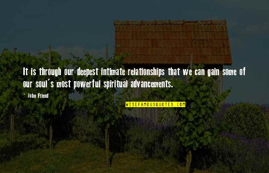 Best Friendship Based Quotes By John Friend: It is through our deepest intimate relationships that