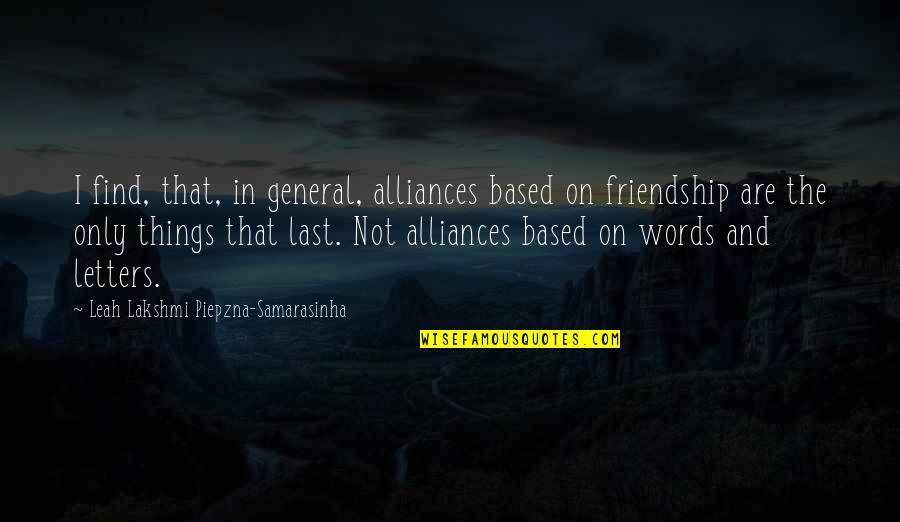 Best Friendship Based Quotes By Leah Lakshmi Piepzna-Samarasinha: I find, that, in general, alliances based on