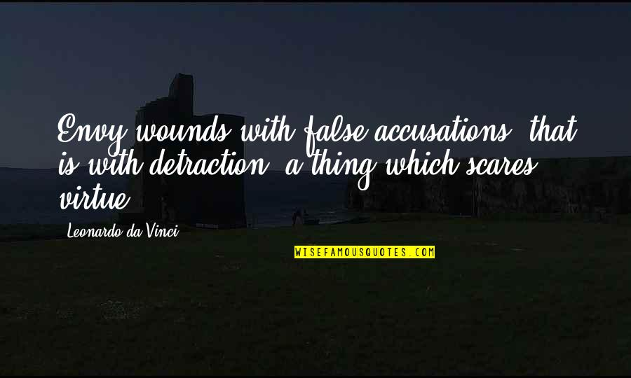Best Friendship Based Quotes By Leonardo Da Vinci: Envy wounds with false accusations, that is with