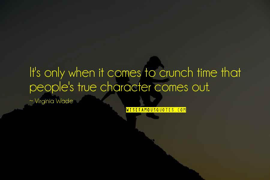Best Friendship Based Quotes By Virginia Wade: It's only when it comes to crunch time
