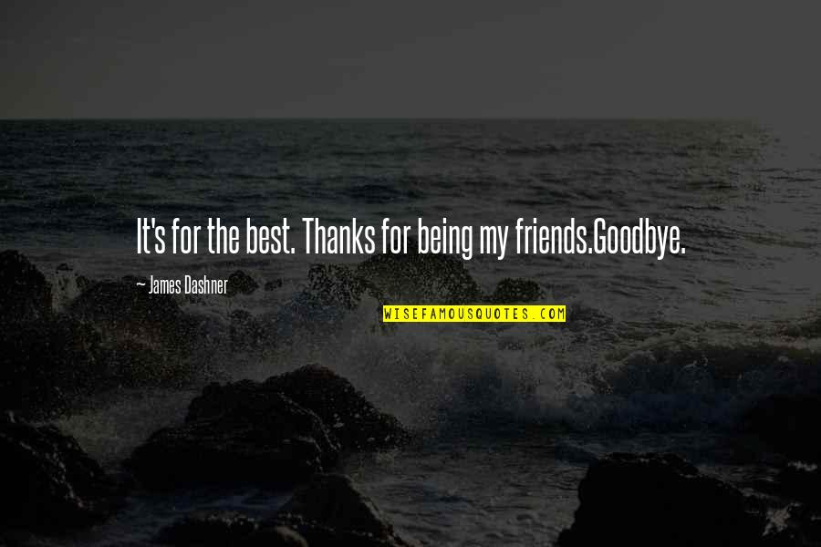 Best Friendship Goodbye Quotes By James Dashner: It's for the best. Thanks for being my