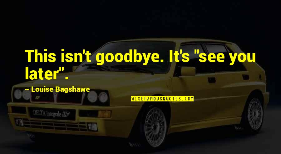 "Best Friendship Goodbye Quotes By Louise Bagshawe: This isn't goodbye. It's ""see you later""."