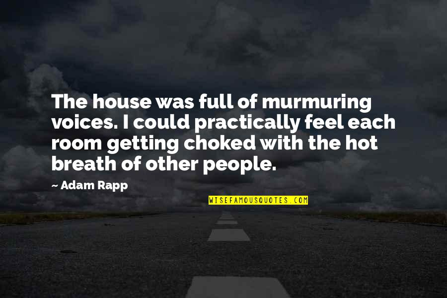 Best Full House Quotes By Adam Rapp: The house was full of murmuring voices. I