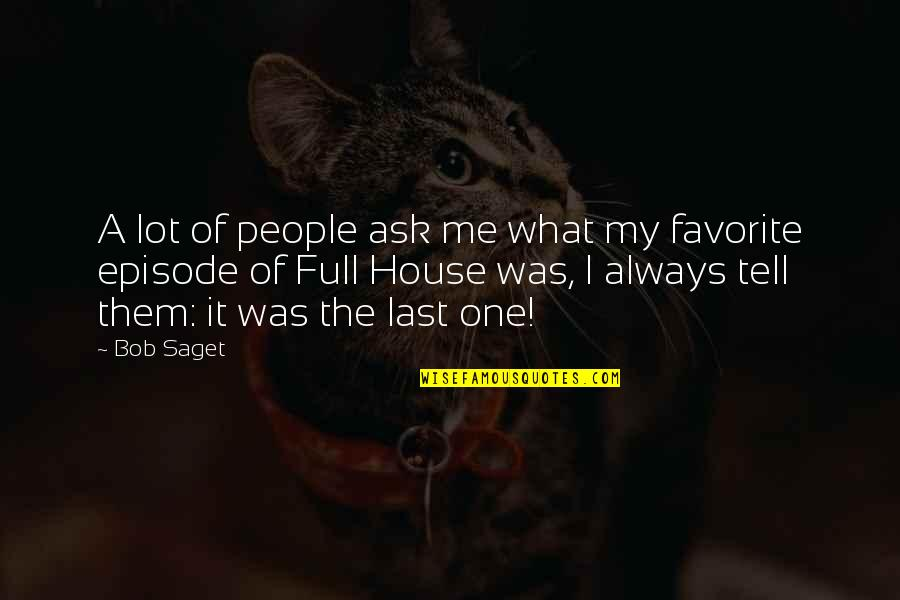 Best Full House Quotes By Bob Saget: A lot of people ask me what my