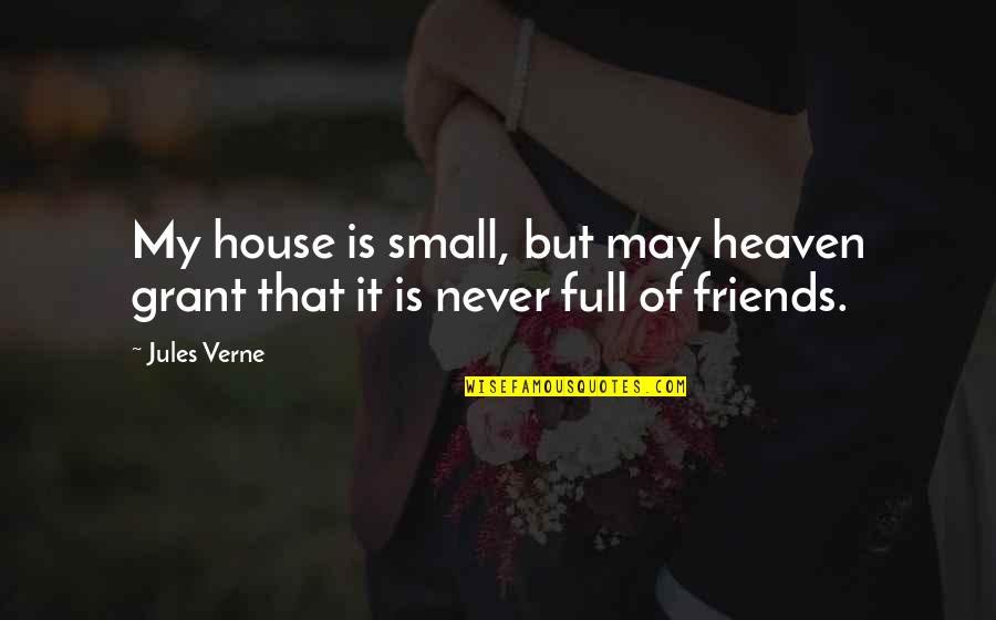 Best Full House Quotes By Jules Verne: My house is small, but may heaven grant
