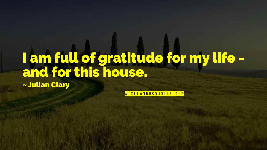 Best Full House Quotes By Julian Clary: I am full of gratitude for my life