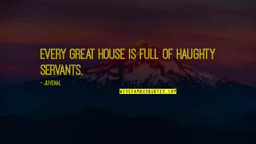 Best Full House Quotes By Juvenal: Every great house is full of haughty servants.