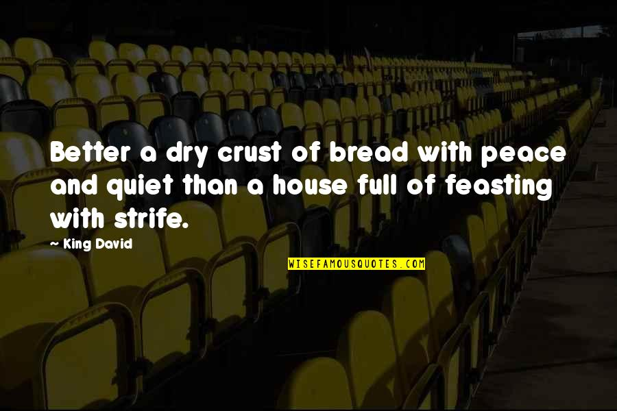 Best Full House Quotes By King David: Better a dry crust of bread with peace