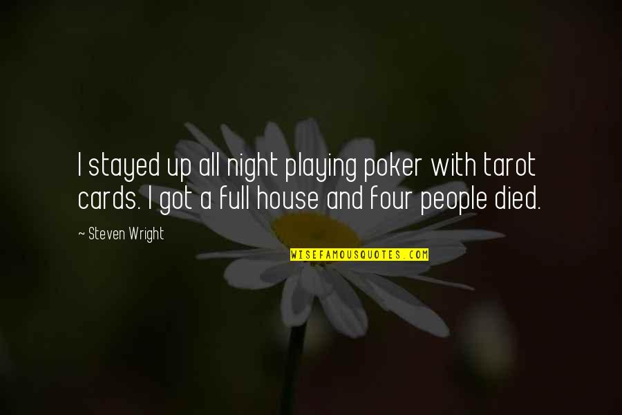 Best Full House Quotes By Steven Wright: I stayed up all night playing poker with