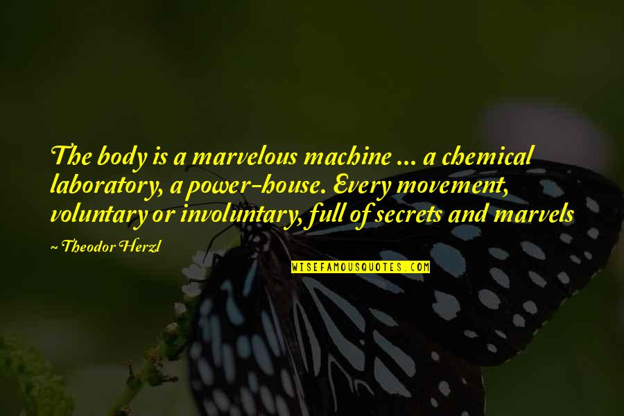 Best Full House Quotes By Theodor Herzl: The body is a marvelous machine ... a