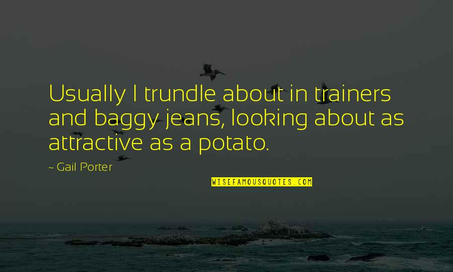 Best Funny Diwali Quotes By Gail Porter: Usually I trundle about in trainers and baggy
