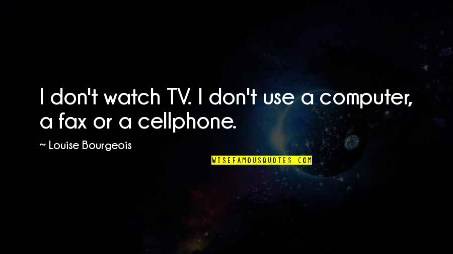 Best Funny Diwali Quotes By Louise Bourgeois: I don't watch TV. I don't use a