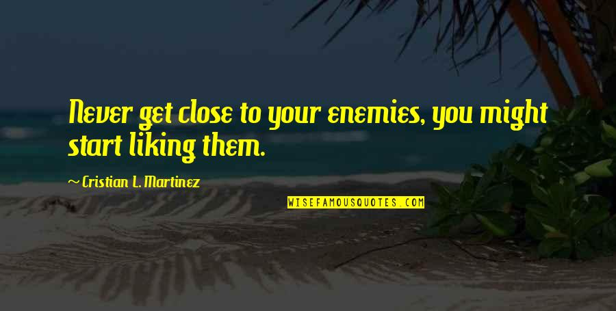 Best Funny Headstone Quotes By Cristian L. Martinez: Never get close to your enemies, you might
