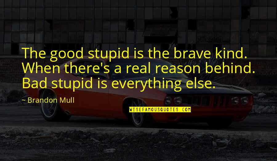 Best Fwends Quotes By Brandon Mull: The good stupid is the brave kind. When