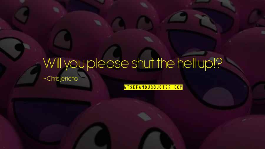 Best Fwends Quotes By Chris Jericho: Will you please shut the hell up!?