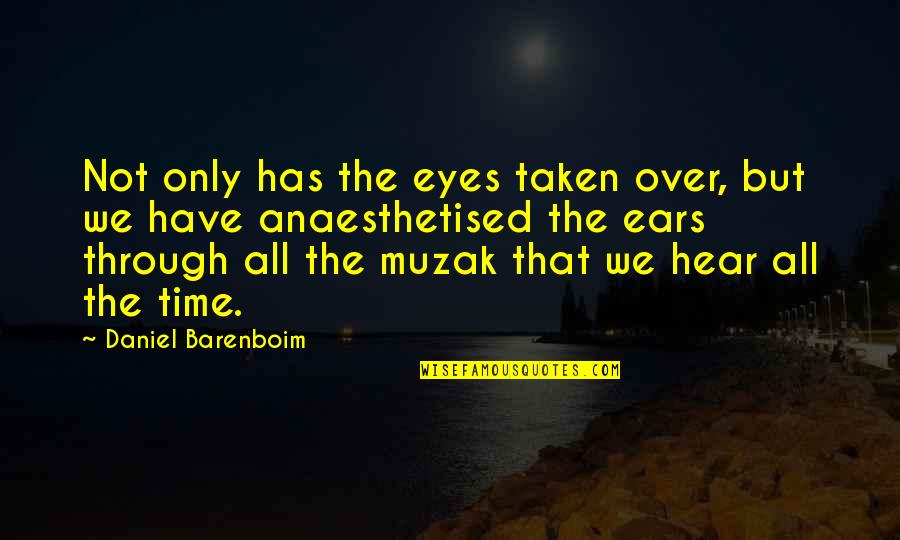 Best Fwends Quotes By Daniel Barenboim: Not only has the eyes taken over, but