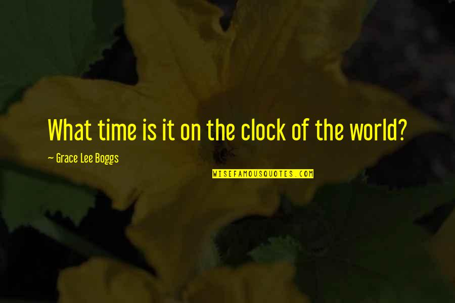 Best Fwends Quotes By Grace Lee Boggs: What time is it on the clock of