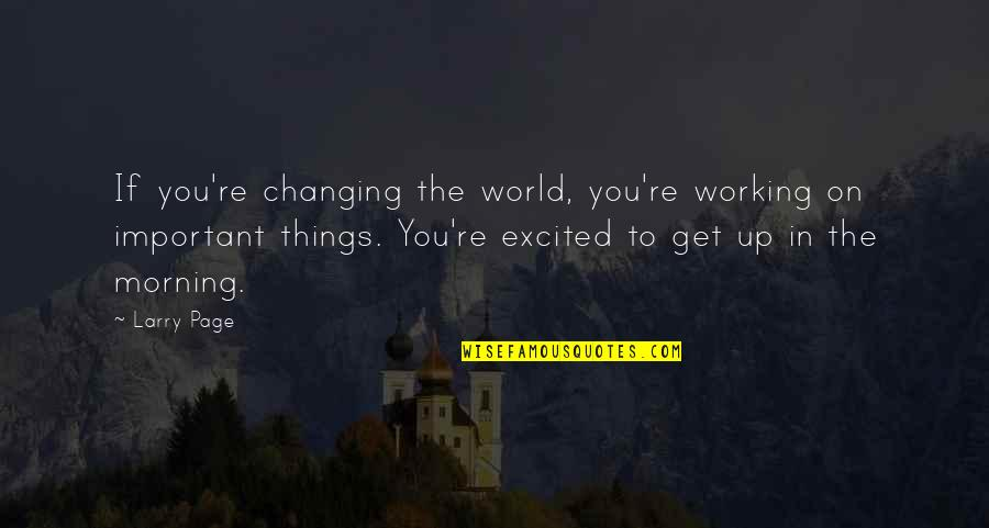 Best Fwends Quotes By Larry Page: If you're changing the world, you're working on