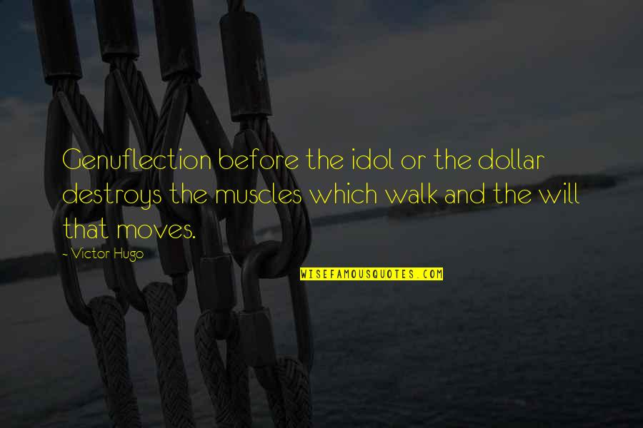 Best Fwends Quotes By Victor Hugo: Genuflection before the idol or the dollar destroys