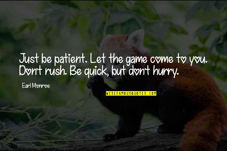 Best Game Over Quotes By Earl Monroe: Just be patient. Let the game come to