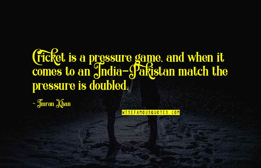 Best Game Over Quotes By Imran Khan: Cricket is a pressure game, and when it