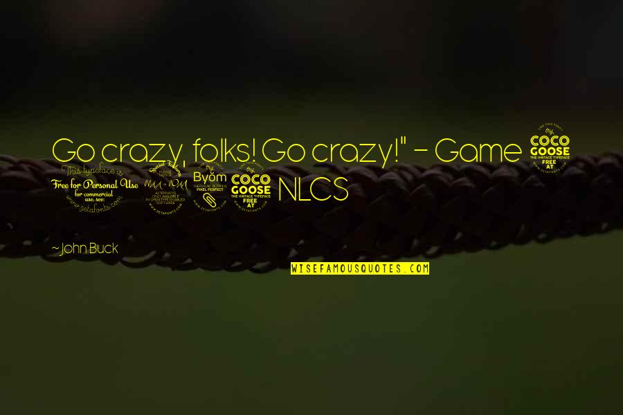 """Best Game Over Quotes By John Buck: Go crazy, folks! Go crazy!"""" - Game 5"""