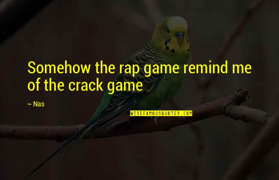 Best Game Over Quotes By Nas: Somehow the rap game remind me of the