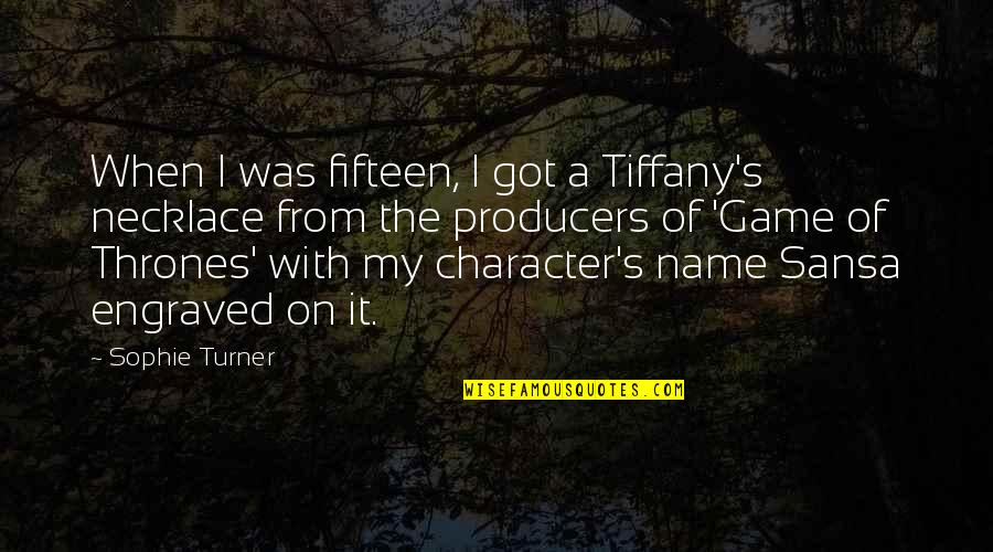 Best Game Over Quotes By Sophie Turner: When I was fifteen, I got a Tiffany's