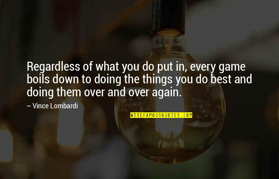 Best Game Over Quotes By Vince Lombardi: Regardless of what you do put in, every