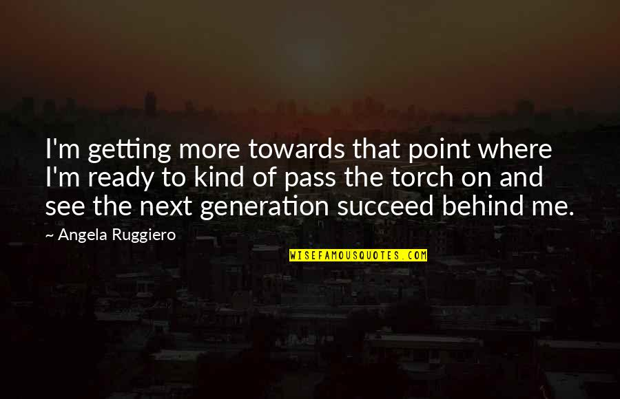Best Generation X Quotes By Angela Ruggiero: I'm getting more towards that point where I'm