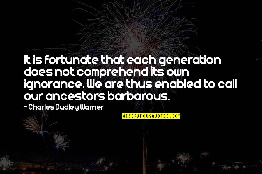Best Generation X Quotes By Charles Dudley Warner: It is fortunate that each generation does not