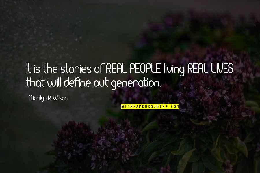 Best Generation X Quotes By Marilyn R. Wilson: It is the stories of REAL PEOPLE living