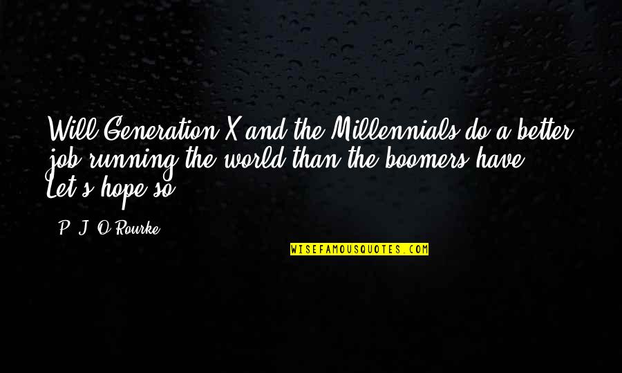Best Generation X Quotes By P. J. O'Rourke: Will Generation X and the Millennials do a