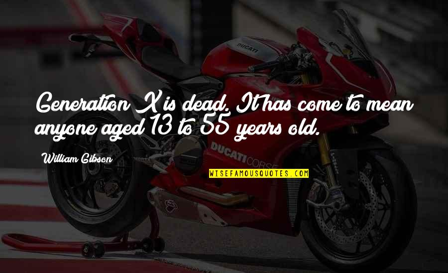 Best Generation X Quotes By William Gibson: Generation X is dead. It has come to