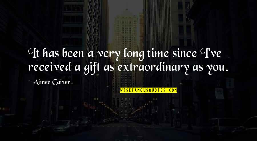 Best Gift Ever Received Quotes By Aimee Carter: It has been a very long time since