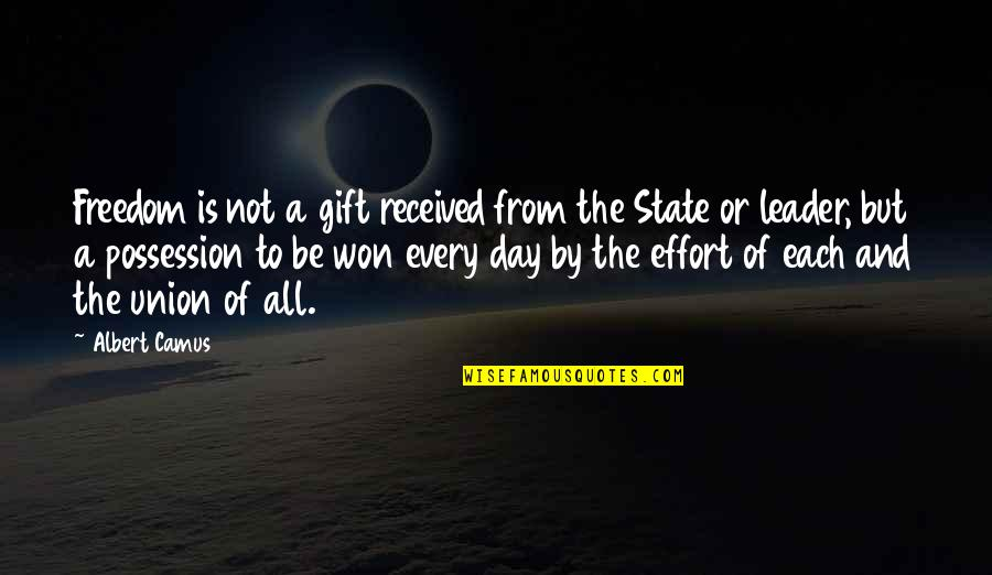 Best Gift Ever Received Quotes By Albert Camus: Freedom is not a gift received from the