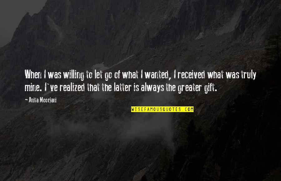 Best Gift Ever Received Quotes By Anita Moorjani: When I was willing to let go of