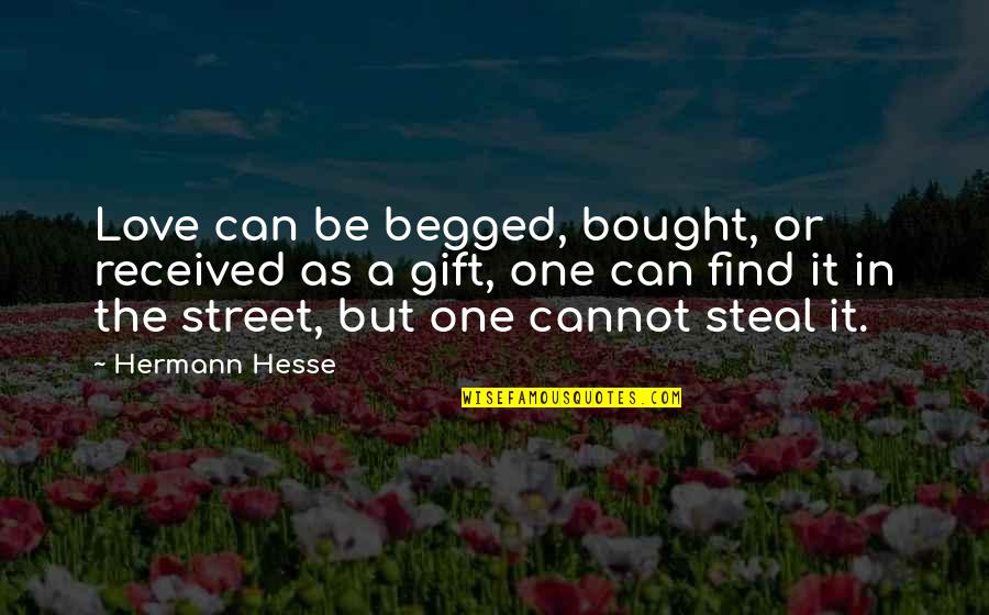 Best Gift Ever Received Quotes By Hermann Hesse: Love can be begged, bought, or received as