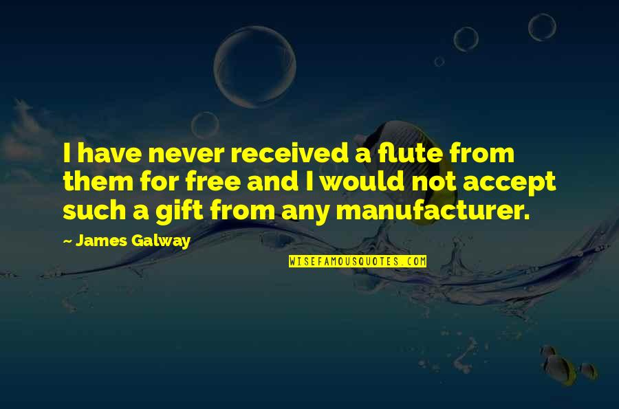 Best Gift Ever Received Quotes By James Galway: I have never received a flute from them