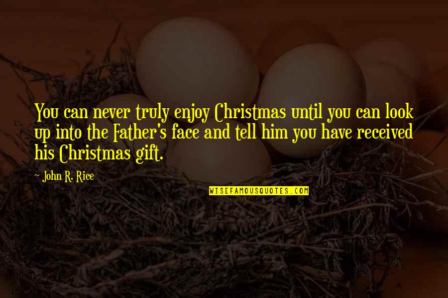Best Gift Ever Received Quotes By John R. Rice: You can never truly enjoy Christmas until you