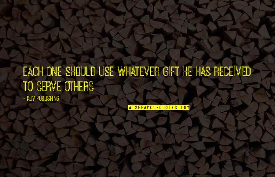 Best Gift Ever Received Quotes By KJV Publishing: Each one should use whatever gift he has