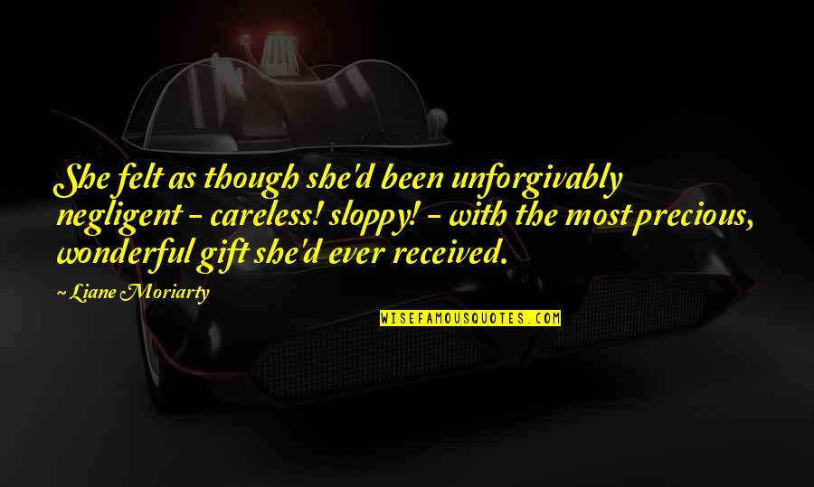 Best Gift Ever Received Quotes By Liane Moriarty: She felt as though she'd been unforgivably negligent