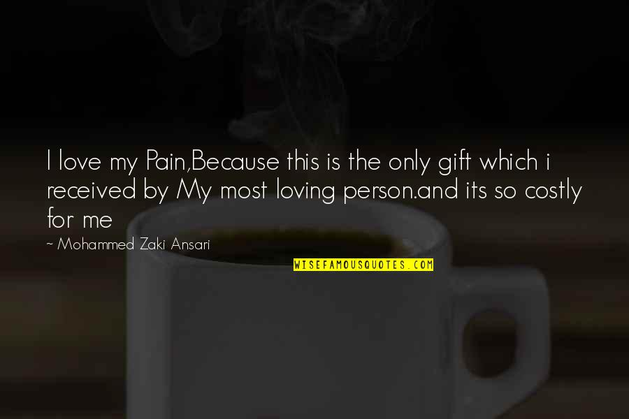 Best Gift Ever Received Quotes By Mohammed Zaki Ansari: I love my Pain,Because this is the only