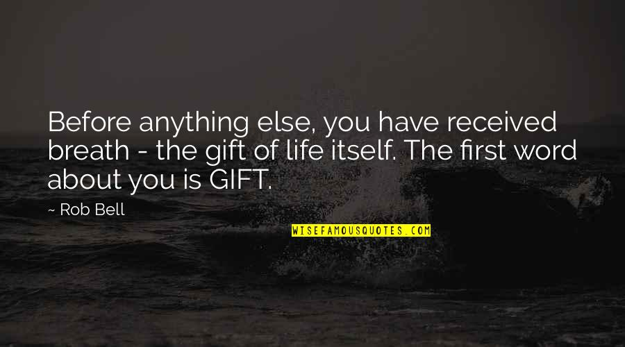 Best Gift Ever Received Quotes By Rob Bell: Before anything else, you have received breath -