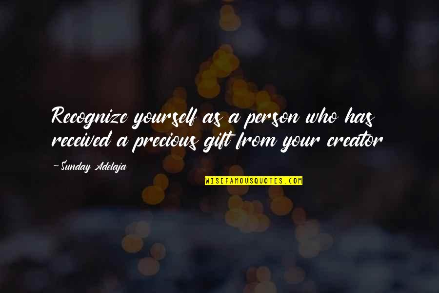 Best Gift Ever Received Quotes By Sunday Adelaja: Recognize yourself as a person who has received