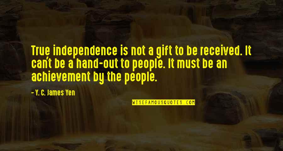 Best Gift Ever Received Quotes By Y. C. James Yen: True independence is not a gift to be