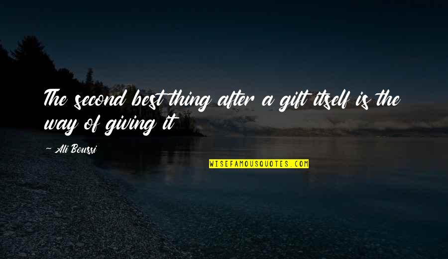 Best Gift Giving Quotes By Ali Boussi: The second best thing after a gift itself