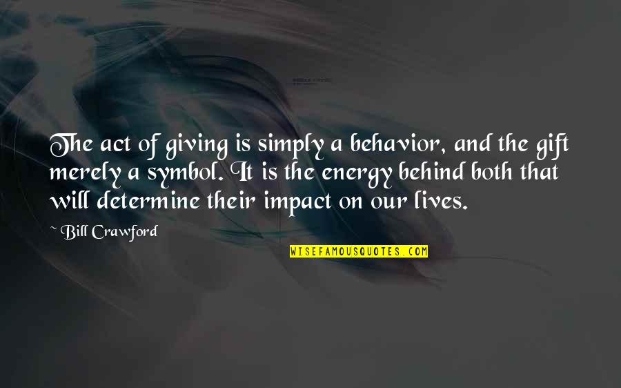 Best Gift Giving Quotes By Bill Crawford: The act of giving is simply a behavior,