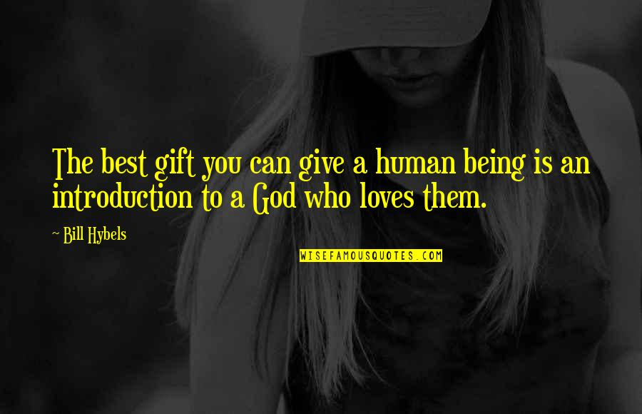 Best Gift Giving Quotes By Bill Hybels: The best gift you can give a human